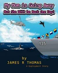 My Mom Is Going Away but She Will Be Back One Day! Paperback by Thomas Jame...