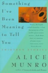 Something I've Been Meaning to Tell You ... by Munro Alice Paperback  softback