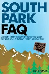 South Park FAQ : All That's Left to Know About the Who What Where When and...