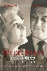 We Did Believe in Spring (the Tap Dancer and Sweet Lorraine) (Paperback or Softb