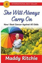 She Will Always Carry on: How I Beat Cancer Against All Odds (Paperback or Softb
