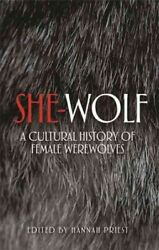 She-wolf : A Cultural History of Female Werewolves Hardcover by Priest Hann...