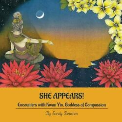 She Appears! Encounters with Kwan Yin Goddess of Compassion ISBN 0983346666...