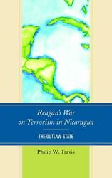 Reagan's War on Terrorism in Nicaragua: The Outlaw State by Philip W. Travis Har