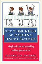 7 Secrets of Raising Happy Eaters: Why French kids eat everything and how yours