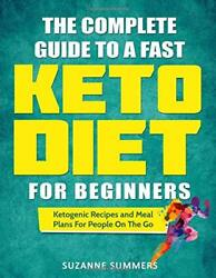 The Complete Guide To A Fast Keto Diet For Beginners: Ketogenic Recipes and M…