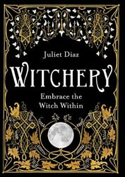 Witchery : Embrace the Witch Within Paperback by Diaz Juliet Like New Used...