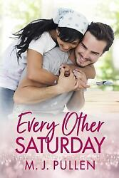 Every Other Saturday Paperback by Pullen M. J. Brand New Free shipping in...