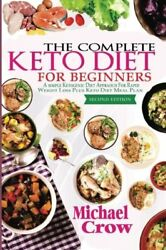 The Complete Keto Diet For Beginners: A Simple Ketogenic Diet Approach for Ra…