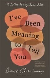 I've Been Meaning to Tell You: A Letter to My Daughter (Hardback or Cased Book)