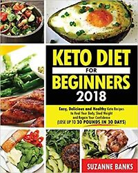 Keto Diet for Beginners 2018: Easy Delicious and Healthy Keto Recipes to... New