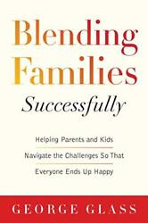 Blending Families Successfully: Helping Parents and Kids Navigate the Challen…