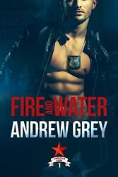 Fire and Water by Andrew Grey Paperback Book Free Shipping!