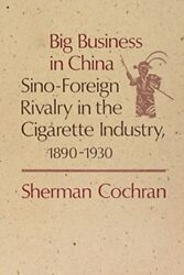 Big Business in China: Sino-Foreign Rivalry in the Cigarette Industry 1890-19…