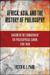 Africa Asia and the History of Philosophy : Racism in the Formation of the ...