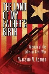The Land of My Father's Birth: Memoir of the Liberian Civil War Like New Use...