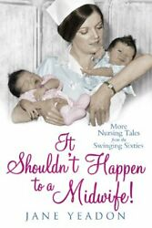 It Shouldn't Happen to a Midwife!: More Nursing Tales from the... by Jane Yeadon