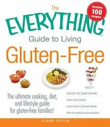 The Everything Guide to Living Gluten-Free: The Ultimate Cooking Diet and Lif