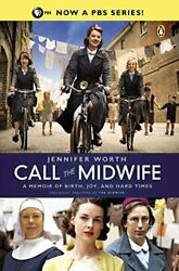 Call the Midwife: A Memoir of Birth Joy and Hard Times (The Midwife Trilogy…