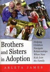 Brothers and Sisters in Adoption: Helping Children Navigate Relationships When N