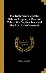 The Irish Prince and the Hebrew Prophet; A Masonic Tale of the Captive Jews and