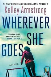 Wherever She Goes by Kelley Armstrong (English) Hardcover Book Free Shipping!