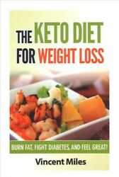 Keto Diet for Weight Loss : Burn Fat Fight Diabetes and Feel Great! Paperba...