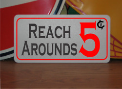 Reach Arounds 5 cents Metal Sign  $14.95