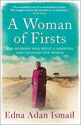 A Woman of Firsts: The midwife who built a hospital and ... by Ismail Edna Adan