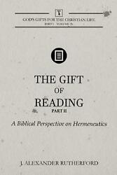 Gift of Reading - Part 2: A Biblical Perspective on Hermeneutics by J. Alexander