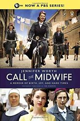 Call the Midwife: A Memoir of Birth Joy and Hard Times (... by Worth Jennifer