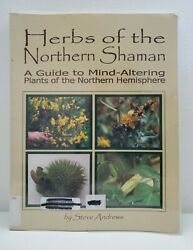 HERBS NORTHERN SHAMAN GUIDE TO MIND-ALTERING PLANTS Steve Andrews Dosage Effects $55.49