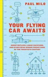 Your Flying Car Awaits : Robot Butlers Lunar Vacations and Other Dead-Wrong...