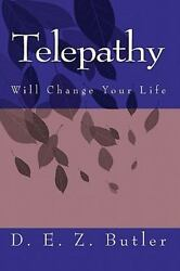 Telepathy Will Change Your Life Paperback by Butler D. E. Z. Brand New Fr...
