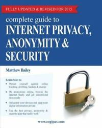 Complete Guide to Internet Privacy Anonymity & Security Like New Used Free...