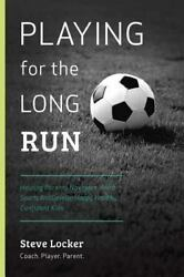 Playing for the Long Run : Helping Parents Navigate Youth Sports Paperback b...