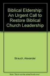 Biblical Eldership: An Urgent Call to Restore Biblical ... by Strauch Alexander