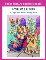Large Print Adult Coloring Book of Small Dog Breeds : An Easy Simple Colorin... $11.08