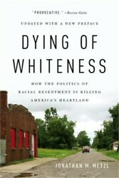 Dying of Whiteness: How the Politics of Racial Resentment Is Killing America#x27;s H $15.38