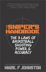 The Sniper#x27;s Handbook: The 3 Laws of Basketball Shooting Power amp; Accuracy Paper $14.07
