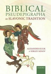 Biblical Pseudepigrapha in Slavonic Traditions by Kulik AlexanderMinov Ser…