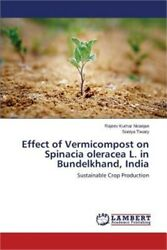 Effect of Vermicompost on Spinacia Oleracea L. in Bundelkhand India Paperback $52.26