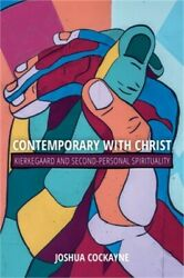 Contemporary with Christ: Kierkegaard and Second Personal Spirituality Hardback $68.07