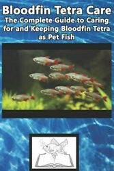 Bloodfin Tetra Care: The Complete Guide to Caring for and Keeping Bloodfin Te... $10.61
