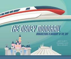 The Disney Monorail: Imagineering the Highway in the Sky by Jeff Kurtti English $34.39