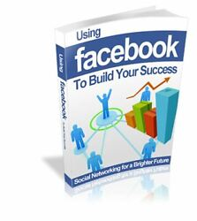 Using Facebook to Build Your Success PDF EBOOK with MASTER RESELL RIGHTS $0.99