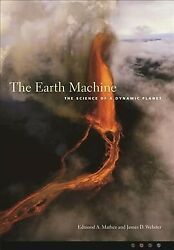 Earth Machine : The Science of a Dynamic Planet Hardcover by Mathez Edmond ... $78.96