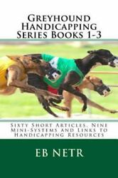 Greyhound Handicapping : Sixty Short Articles Nine Mini systems and Links to... $14.36