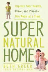 Super Natural Home: Improve Your Health Home and Planet One Room at a Time G $5.99