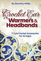 Crochet: Crochet Ear Warmers and Headbands. 7 Cute Crochet Accessories for Al… $19.95